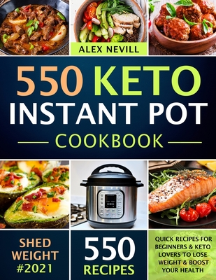 Keto Instant Pot Cookbook: 550 Quick Recipes For Beginners & Keto Lovers To Lose Weight & Boost Your Health Cover Image