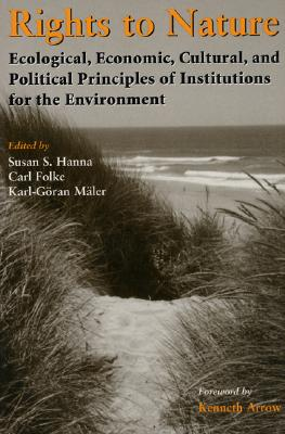 Rights to Nature: Ecological, Economic, Cultural, and Political Principles of Institutions for the Environment Cover Image