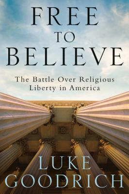Free to Believe: The Battle Over Religious Liberty in America Cover Image