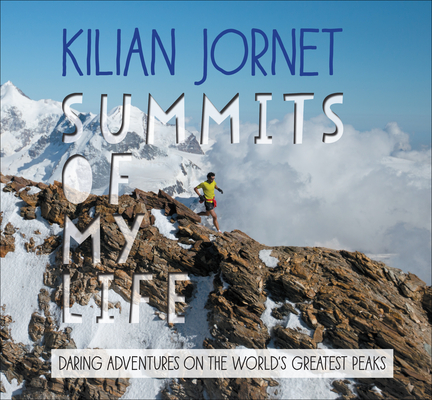 Summits of My Life: Daring Adventures on the World's Greatest Peaks Cover Image