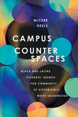 Campus Counterspaces: Black and Latinx Students' Search for Community at Historically White Universities Cover Image