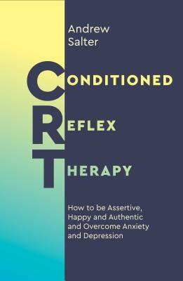 Conditioned Reflex Therapy: How to be Assertive, Happy and Authentic, and Overcome Anxiety and Depression Cover Image