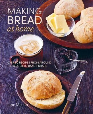 Making Bread at Home: Over 50 recipes from around the world to bake and share Cover Image