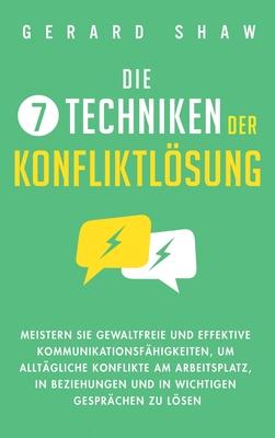 Die 7 Techniken der Konfliktlösung: Meistern Sie gewaltfreie und effektive Kommunikationsfähigkeiten, um alltägliche Konflikte am Arbeitsplatz, in Bez Cover Image