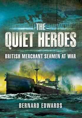 Quiet Heroes: British Merchant Seamen at War, 1939-1945 cover