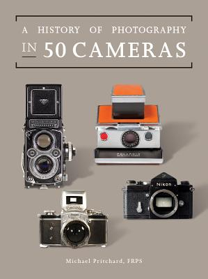 A History of Photography in 50 Cameras (Fifty Things That Changed the Course of History) Cover Image