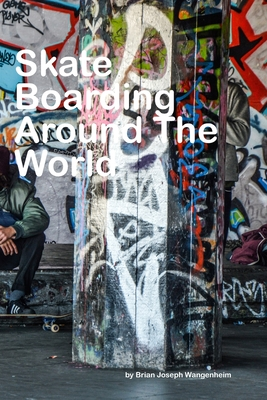 Skateboarding Around The World: beautiful pictures of skateboarding Cover Image
