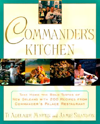 Commander's Kitchen: Take Home the True Taste of New Orleans with More Than 150 Recipes from Commander's Palace Restaurant Cover Image