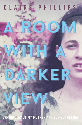 A Room with a Darker View: Chronicles of My Mother and Schizophrenia Cover Image