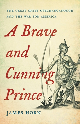 A Brave and Cunning Prince: The Great Chief Opechancanough and the War for America Cover Image