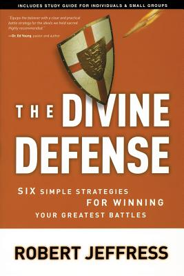 The Divine Defense: Six Simple Strategies for Winning Your Greatest Battles Cover Image