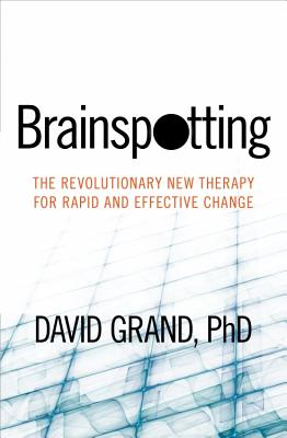 Brainspotting: The Revolutionary New Therapy for Rapid and Effective Change Cover Image