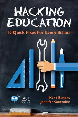 Hacking Education: 10 Quick Fixes for Every School (Hack Learning #1) Cover Image