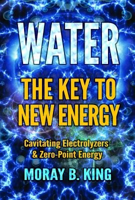 Water: The Key to New Energy: Cavitating Electrolyzers & Zero-Point Energy Cover Image