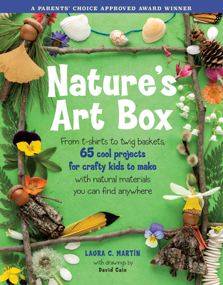 Nature's Art Box: From t-shirts to twig baskets, 65 cool projects for crafty kids to make with natural materials you can find anywhere Cover Image