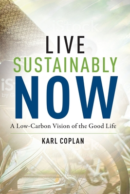 Live Sustainably Now: A Low-Carbon Vision of the Good Life Cover Image