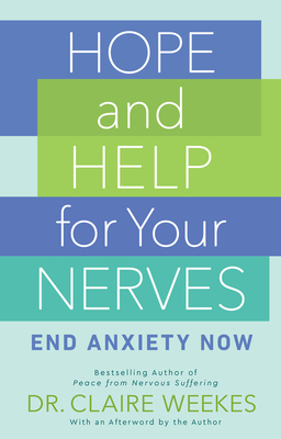 Hope and Help for Your Nerves: End Anxiety Now Cover Image