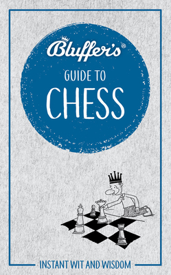 Bluffer's Guide to Chess: Instant Wit and Wisdom (Bluffer's Guides) Cover Image