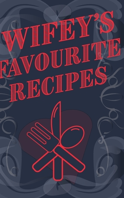 Wifey's Favourite Recipes - Add Your Own Recipe Book Cover Image