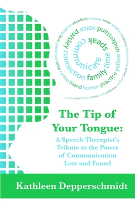 The Tip of Your Tongue: A Speech Therapist's Tribute to the Power of Communication Lost and Found Cover Image