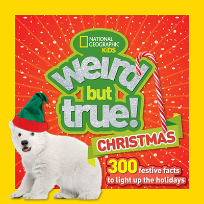 Weird But True Christmas: 300 Festive Facts to Light Up the Holidays Cover Image