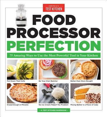 Food Processor Perfection: 75 Amazing Ways to Use the Most Powerful Tool in Your Kitchen Cover Image