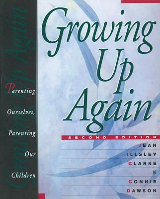 Growing Up Again: Parenting Ourselves, Parenting Our Children Cover Image