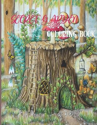 Secret Garden Coloring book: Adorable Hidden Homes, Featuring Magical Garden scenes and Magical Animals Gift Idea Cover Image