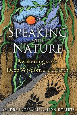 Speaking with Nature: Awakening to the Deep Wisdom of the Earth Cover Image