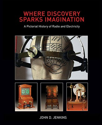 Where Discovery Sparks Imagination: A Pictorial History of Radio and Electricity Cover Image