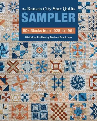 The Kansas City Star Quilts Sampler: 60+ Blocks from 1928-1961, Historical Profiles by Barbara Brackman Cover Image