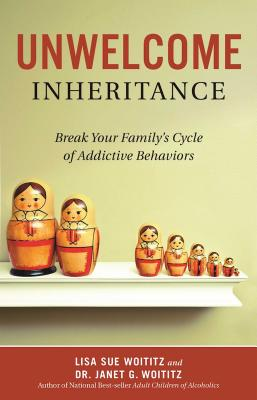 Unwelcome Inheritance: Break Your Family's Cycle of Addictive Behaviors Cover Image