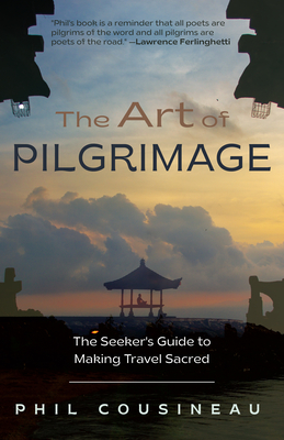 The Art of Pilgrimage: The Seeker's Guide to Making Travel Sacred (the Spiritual Traveler's Travel Guide) Cover Image
