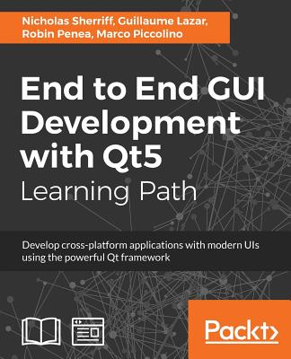 End to End GUI development with Qt5: Develop cross-platform applications with modern UIs using the powerful Qt framework Cover Image