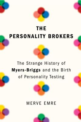 The Personality Brokers: The Strange History of Myers-Briggs and the Birth of Personality Testing Cover Image