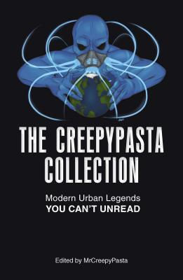 The Creepypasta Collection: Modern Urban Legends You Can't Unread Cover Image