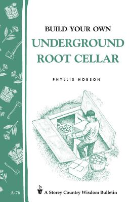 Build Your Own Underground Root Cellar: Storey Country Wisdom Bulletin A-76 Cover Image