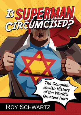 Is Superman Circumcised?: The Complete Jewish History of the World's Greatest Hero Cover Image