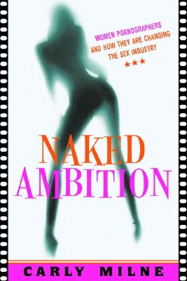 Naked Ambition: Women Who Are Changing Pornography Cover Image