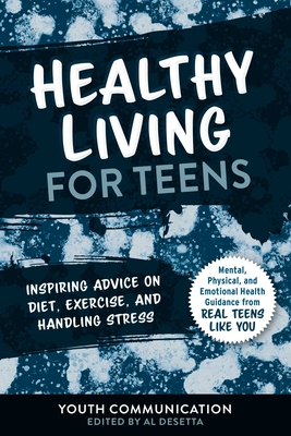 Healthy Living for Teens: Inspiring Advice on Diet, Exercise, and Handling Stress (YC Teen's Advice from Teens Like You) Cover Image