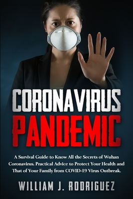 Coronavirus Pandemic: A Survival Guide to Know All the Secrets About Wuhan Coronavirus. Practical Advice to Protect Your Health and That of Cover Image