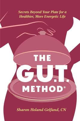 The G.U.T. Method: Secrets Beyond Your Plate for a Healthier, More Energetic Life Cover Image