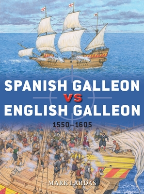 Spanish Galleon vs English Galleon: 1550–1605 (Duel) Cover Image