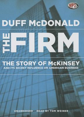 The Firm: The Story of McKinsey and Its Secret Influence on American Business cover