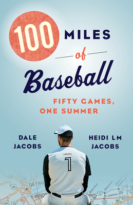100 Miles of Baseball: Fifty Games, One Summer Cover Image