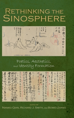 Rethinking the Sinosphere: Poetics, Aesthetics, and Identity Formation (Cambria Sinophone World) Cover Image