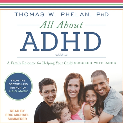 All about ADHD Lib/E: A Family Resource for Helping Your Child Succeed with ADHD Cover Image