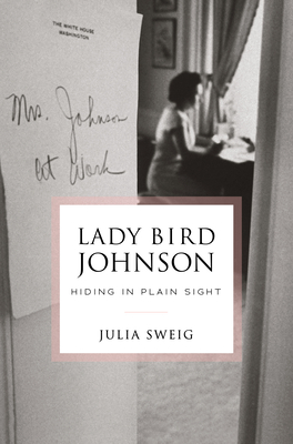 Lady Bird Johnson: Hiding in Plain Sight Cover Image