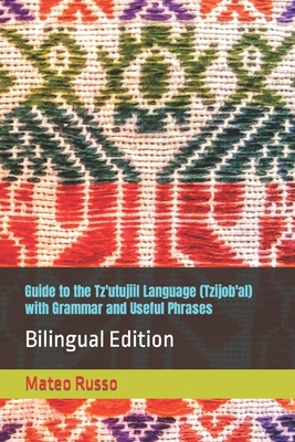 Guide to the Tz'utujiil Language (Tzijob'al) with Grammar and Useful Phrases: Bilingual Edition Cover Image