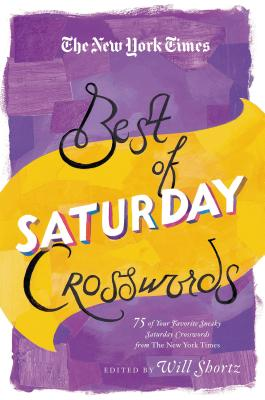 The New York Times Best of Saturday Crosswords: 75 of Your Favorite Sneaky Saturday Puzzles from The New York Times Cover Image